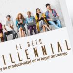 El reto millennial y su productividad en el lugar de trabajo