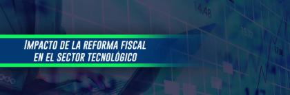 Charla: Impacto de la reforma fiscal en el sector tecnológico
