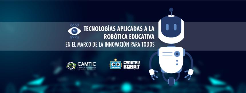 Tecnologías aplicadas a la robótica educativa en el marco de la innovación para todos