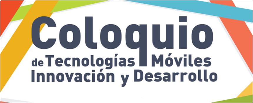 Abren inscripciones para Coloquio de tecnologías móviles, innovación y desarrollo que se realizará en el país