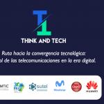 Think and Tech: Ruta hacia la convergencia tecnológica, el rol de las telecomunicaciones en la era digital