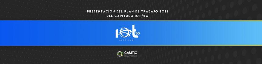 Presentación del plan de trabajo 2021 del Capítulo IoT/5G